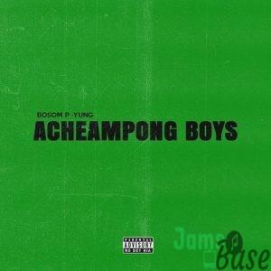 Bosom P-Yung – Acheampong Boys Ft Kweku Smoke