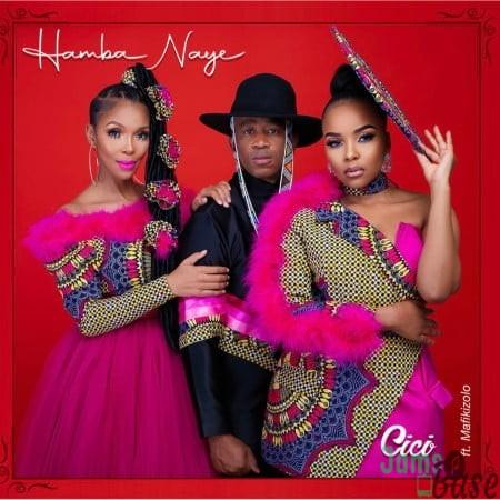 Cici – Hamba Naye ft. Mafikizolo