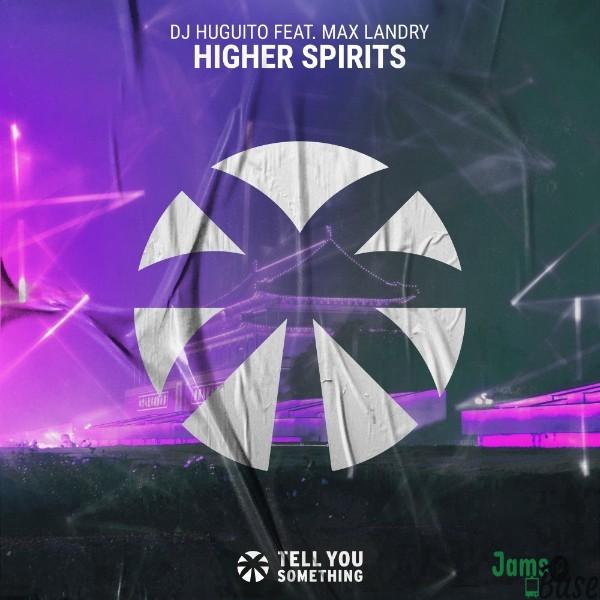DJ Huguito Ft. Max Landry – Higher Spirits