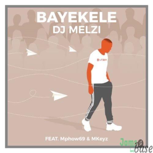 DJ Melzi – Bayekele ft. Mphow69 & Mkeyz