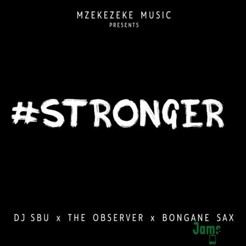 DJ Sbu – Stronger ft. The Observer & Bongane Sax