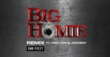 OMB Peezy Ft. King Von & Jackboy – Big Homie (Remix)