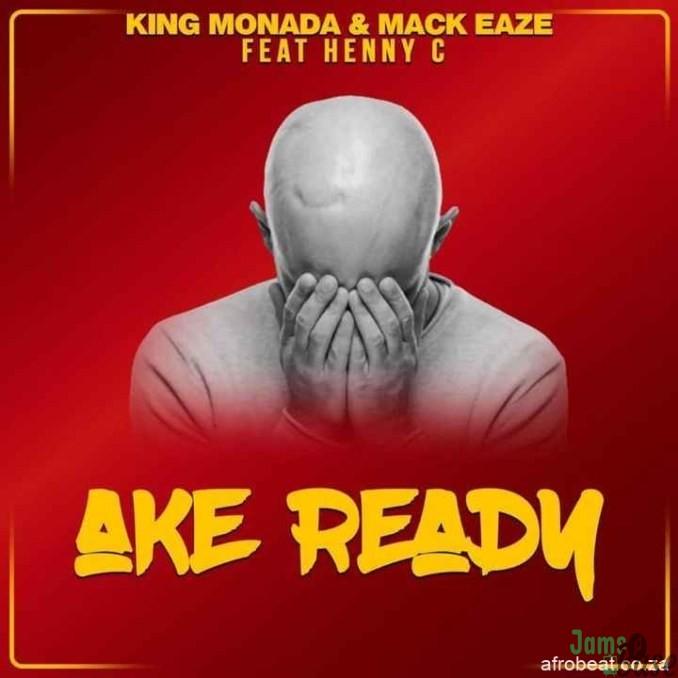 King Monada & Mack Eaze ft. Henny C – Ake Ready