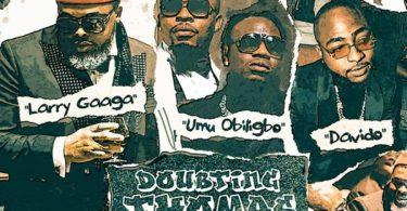 Larry Gaaga Ft. Davido & Umu Obiligbo – Doubting Thomas
