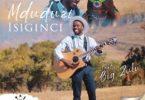 Mduduzi – Isiginci (feat. Big Zulu)