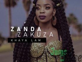 Zanda Zakuza – Khaya Lam (feat. Master KG & Prince Benza)