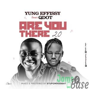 Yung Effissy Ft Qdot – Are You There 2.0 (Remix)