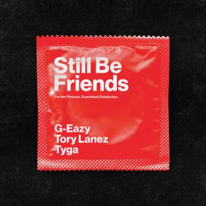 G-Eazy - Still Be Friends ft. Tory Lanez & Tyga