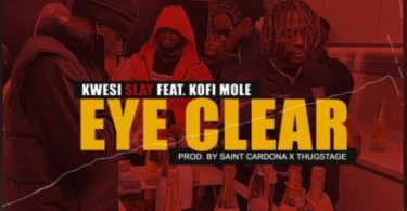 Kwesi Slay – Eye Clear Ft Kofi Mole