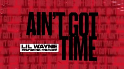 Lil Wayne – Ain't Got Time ft. Foushee