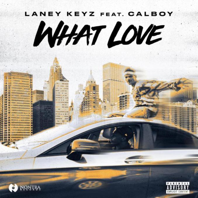 Laney Keyz Ft. Calboy – What Love