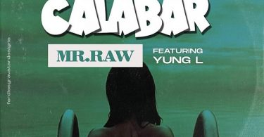 Mr Raw – Nwa Calabar ft. Yung L