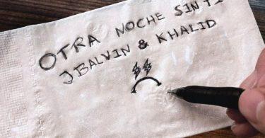 J Balvin Ft. Khalid – Otra Noche Sin Ti