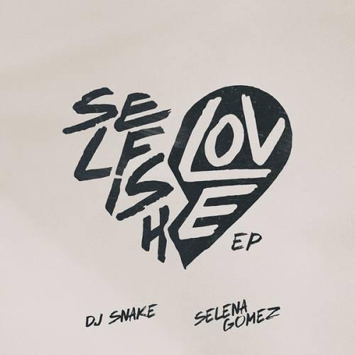 EP: DJ Snake & Selena Gomez – Selfish Love