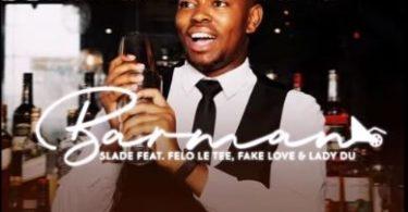 Slade – Barman ft. Felo Le Tee, FakeLove & Lady Du