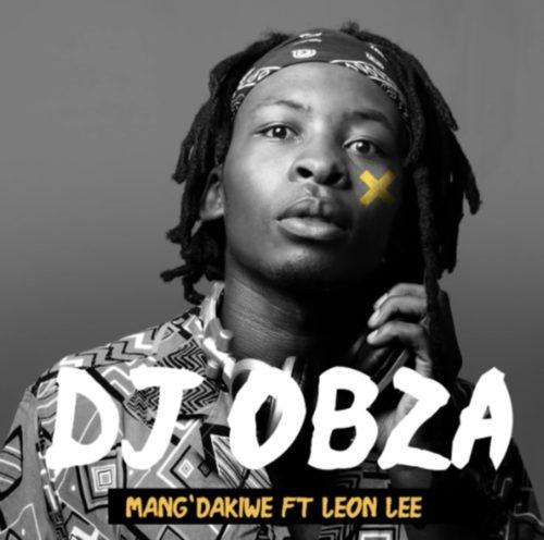 DJ Obza - Mang' Dakiwe ft. Leon Lee