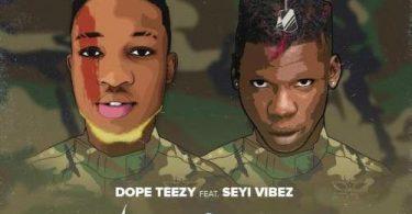 Dope Teezy Ft. Seyi Vibez – No Seke