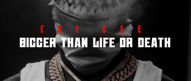 EST Gee – Bigger Than Life Or Death