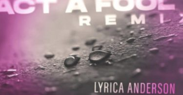 Lyrica Anderson Ft. Tory Lanez – Act a Fool (Remix) Mp3