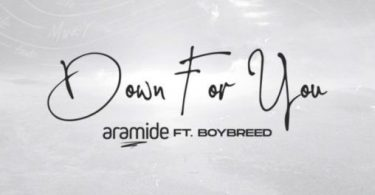 Download Aramide Down For You ft Boybreed MP3 Download