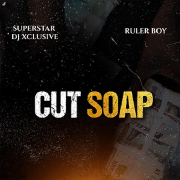 DJ Xclusive – Cut Soap ft. Rulerboy Mp3