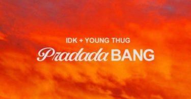 IDK Ft. Young Thug – PradadaBang
