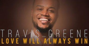 Download Travis Greene Love Will Always Win MP3 Download