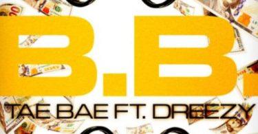 Download Tae Bae Ft Dreezy B B MP3 Download