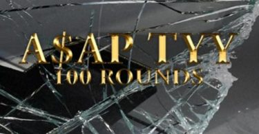 Download ASAP TyY 100 Rounds Mp3 Download