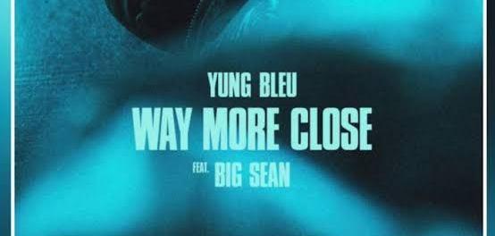 Download Yung Bleu Way More Close ft Big Sean MP3 Download