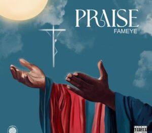 Download Fameye Praise MP3 Download